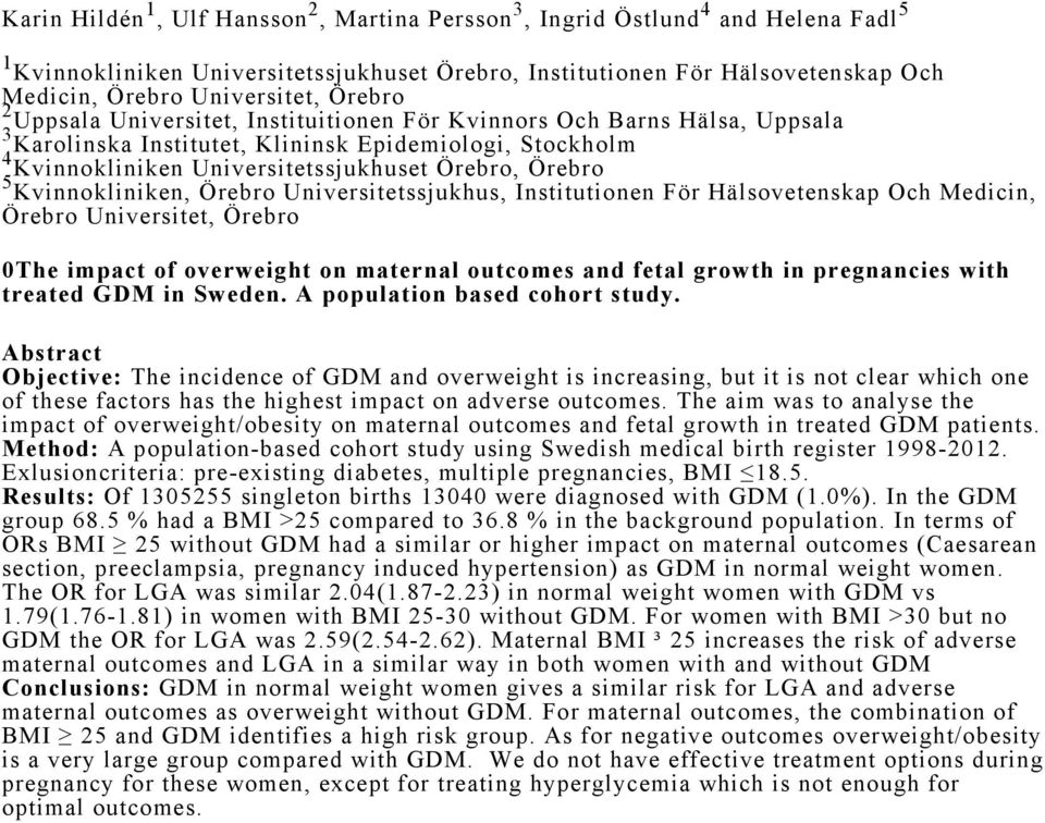 Kvinnokliniken, Örebro Universitetssjukhus, Institutionen För Hälsovetenskap Och Medicin, Örebro Universitet, Örebro 0The impact of overweight on maternal outcomes and fetal growth in pregnancies