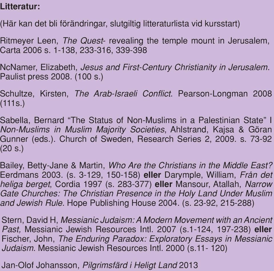 ) Sabella, Bernard The Status of Non-Muslims in a Palestinian State I Non-Muslims in Muslim Majority Societies, Ahlstrand, Kajsa & Göran Gunner (eds.). Church of Sweden, Research Series 2, 2009. s.