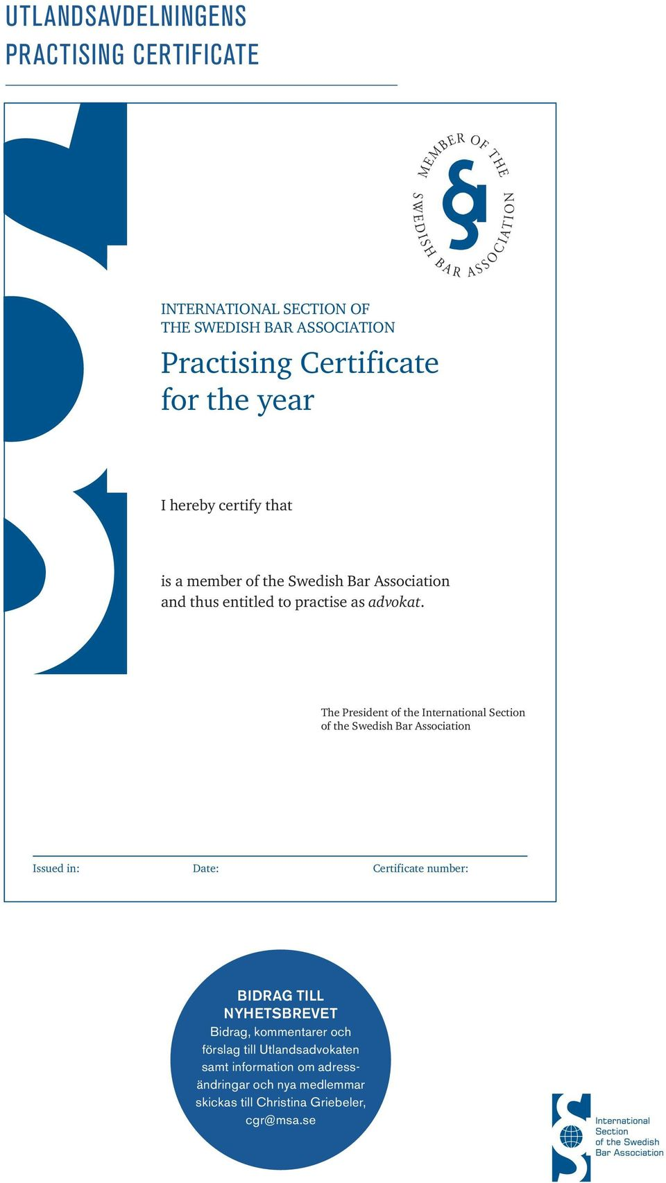 The President of the International Section of the Swedish Bar Association Issued in: Date: Certificate number: BIDRAG TILL