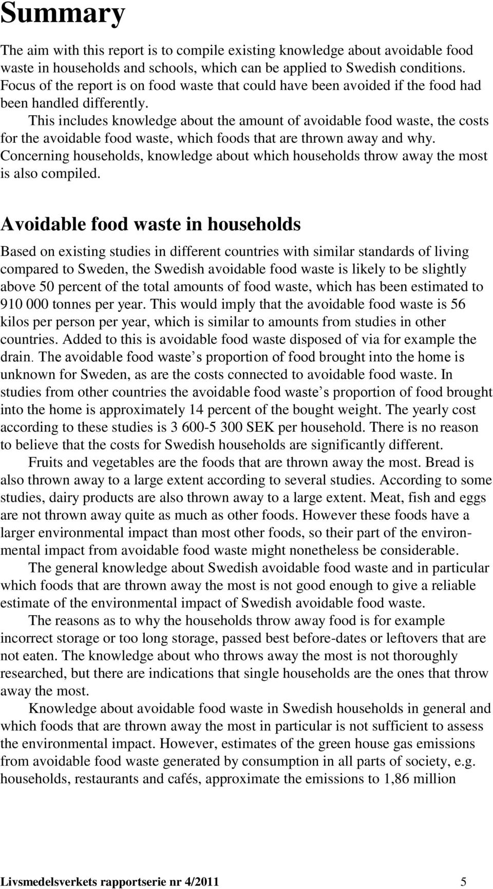 This includes knowledge about the amount of avoidable food waste, the costs for the avoidable food waste, which foods that are thrown away and why.