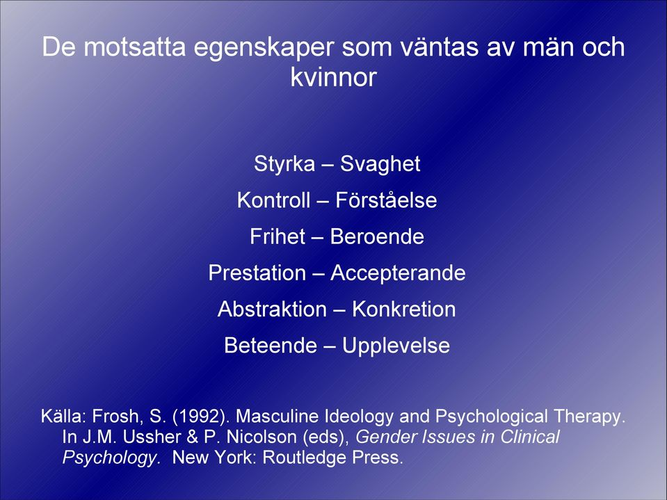 Upplevelse Källa: Frosh, S. (1992). Masculine Ideology and Psychological Therapy.