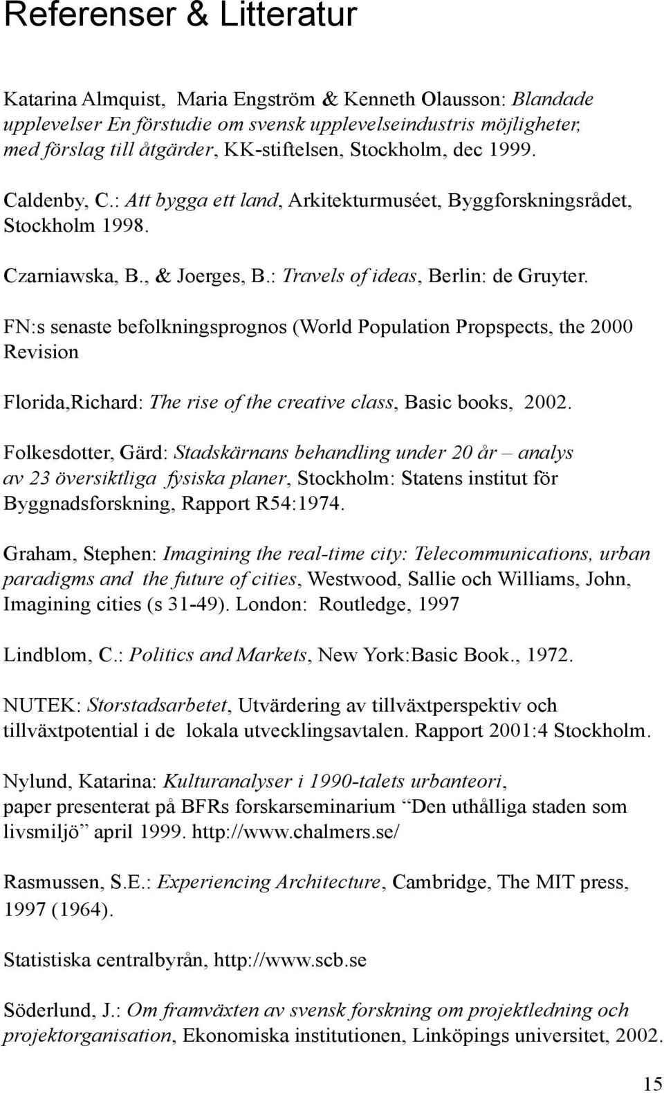 FN:s senaste befolkningsprognos (World Population Propspects, the 2000 Revision Florida,Richard: The rise of the creative class, Basic books, 2002.
