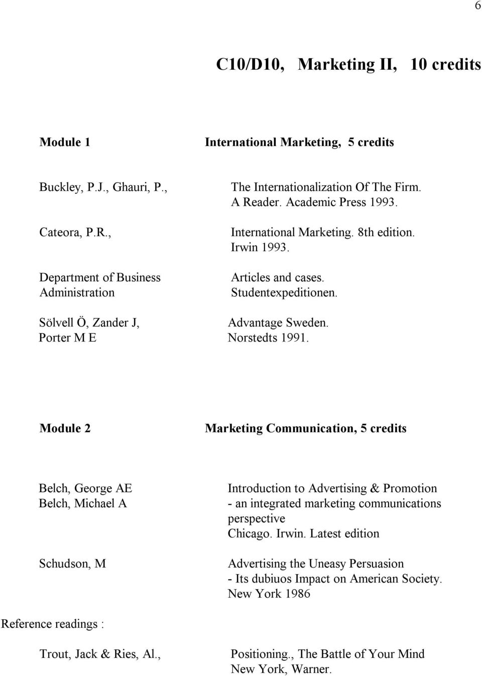 Module 2 Marketing Communication, 5 credits Belch, George AE Belch, Michael A Schudson, M Introduction to Advertising & Promotion - an integrated marketing communications perspective Chicago. Irwin.