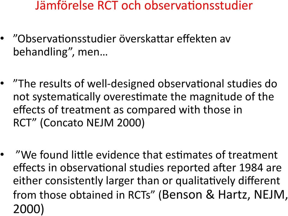 those in RCT (Concato NEJM 2000) We found limle evidence that es8mates of treatment effects in observa8onal studies