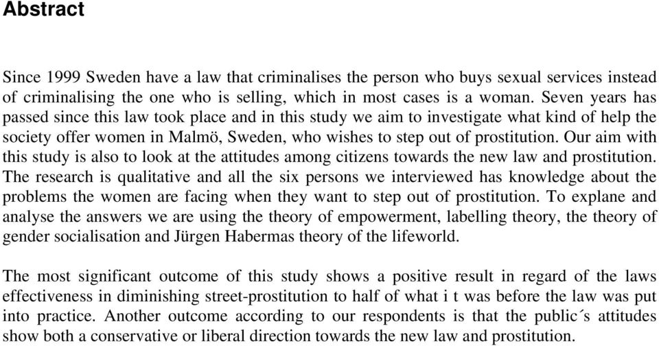 Our aim with this study is also to look at the attitudes among citizens towards the new law and prostitution.