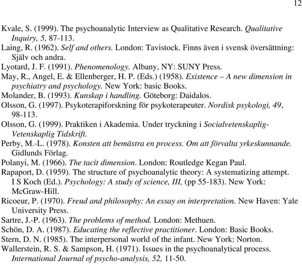 Existence A new dimension in psychiatry and psychology. New York: basic Books. Molander, B. (1993). Kunskap i handling. Göteborg: Daidalos. Olsson, G. (1997). Psykoterapiforskning för psykoterapeuter.