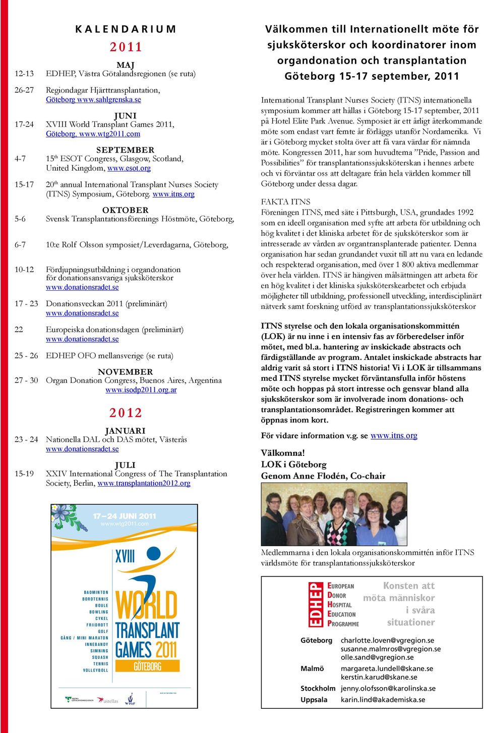 org 15-17 20 th annual International Transplant Nurses Society (ITNS) Symposium, Göteborg. www.itns.