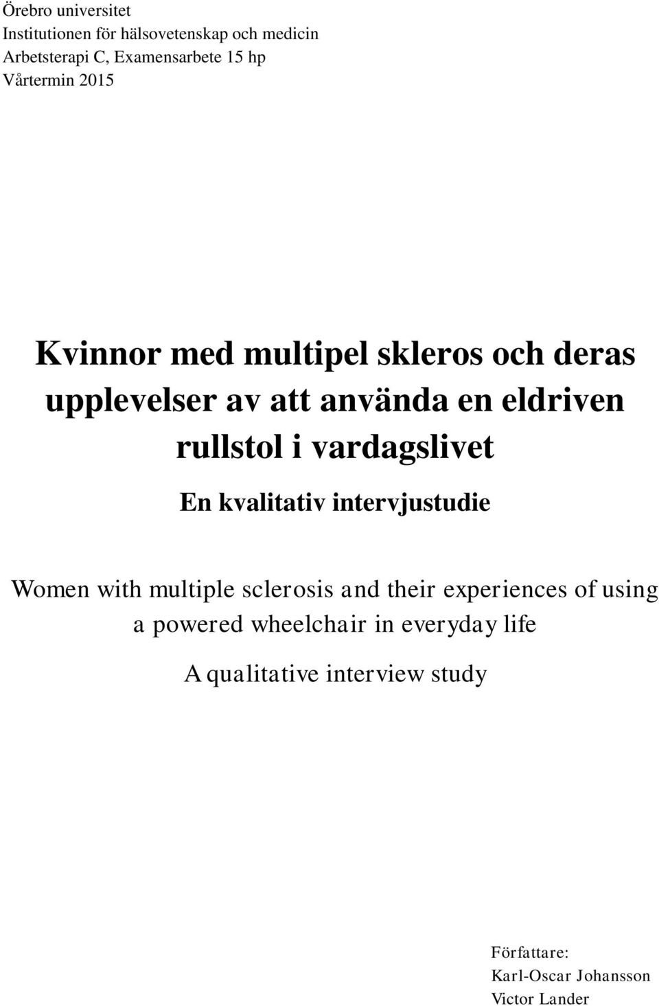 vardagslivet En kvalitativ intervjustudie Women with multiple sclerosis and their experiences of using a