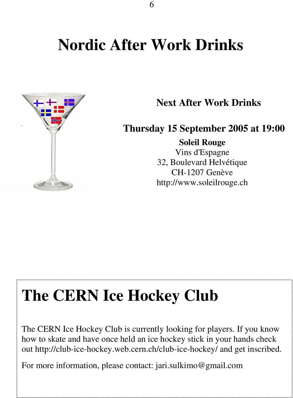 ch The CERN Ice Hockey Club The CERN Ice Hockey Club is currently looking for players.