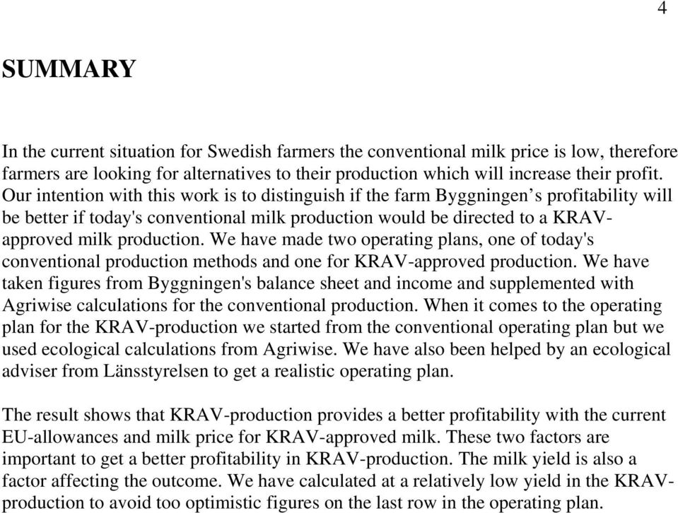 We have made two operating plans, one of today's conventional production methods and one for KRAV-approved production.