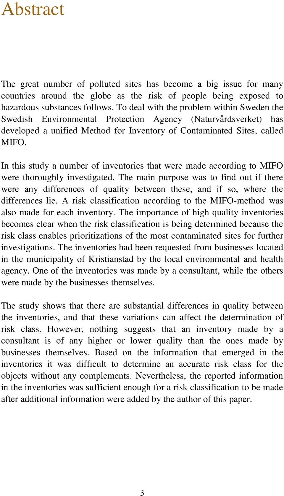 In this study a number of inventories that were made according to MIFO were thoroughly investigated.