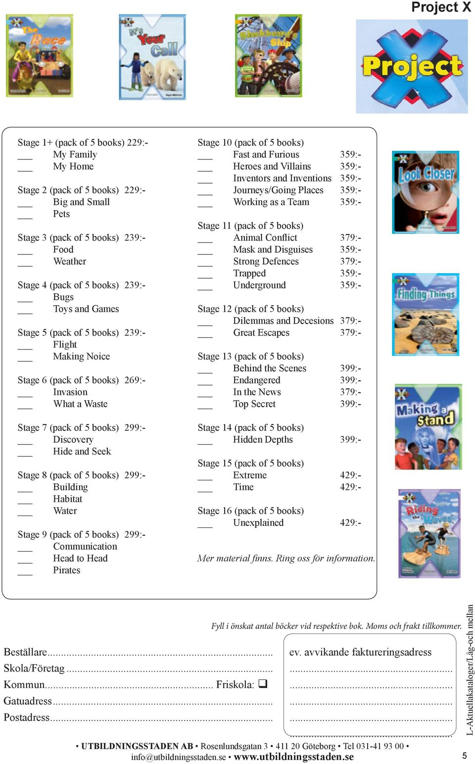 299:- Building Habitat Water Stage 9 (pack of 5 books) 299:- Communication Head to Head Pirates Stage 10 (pack of 5 books) Fast and Furious 359:- Heroes and Villains 359:- Inventors and Inventions