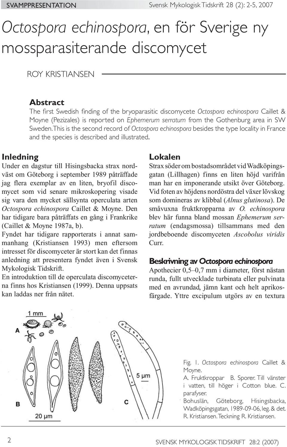 This is the second record of Octospora echinospora besides the type locality in France and the species is described and illustrated.