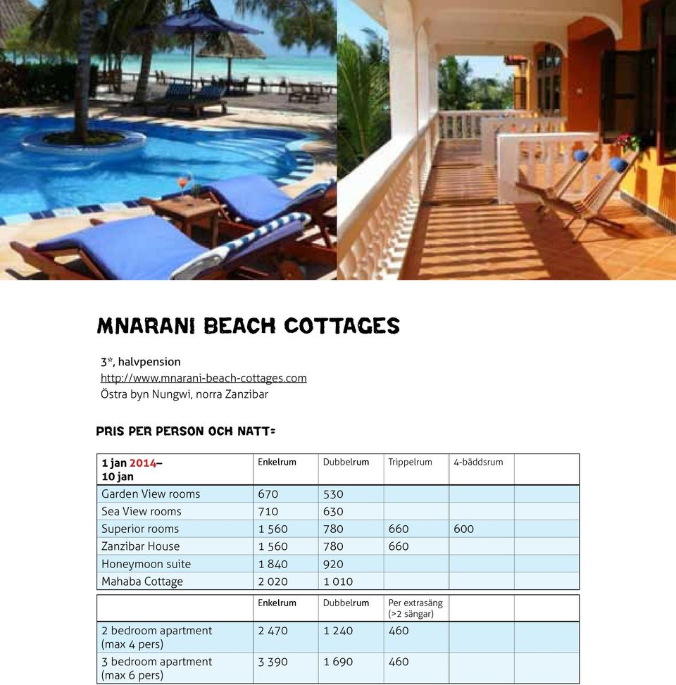 Garden View rooms 670 530 Sea View rooms 710 630 Superior rooms 1 560 780 660 600 Zanzibar House 1 560 780 660 Honeymoon