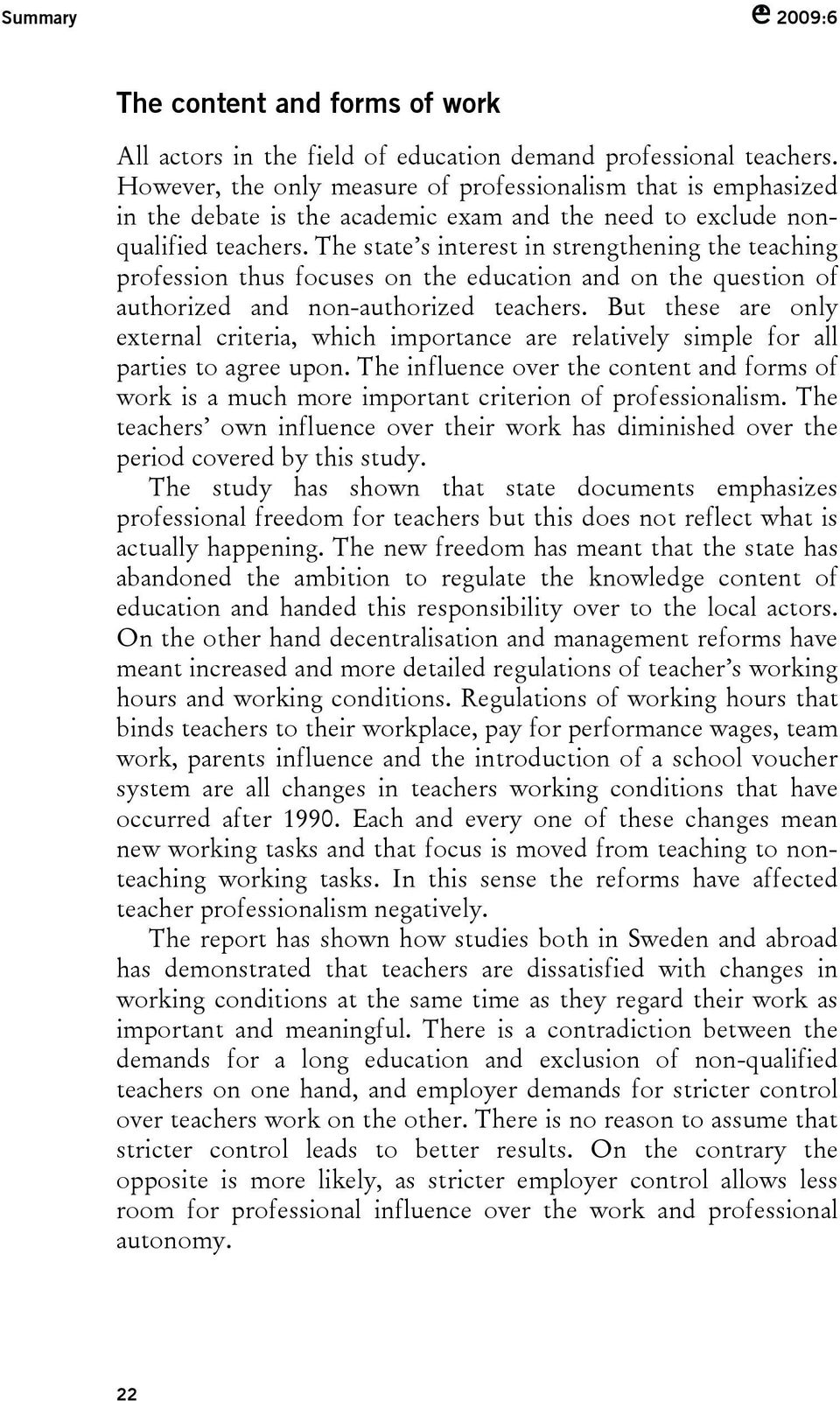 The state s interest in strengthening the teaching profession thus focuses on the education and on the question of authorized and non-authorized teachers.
