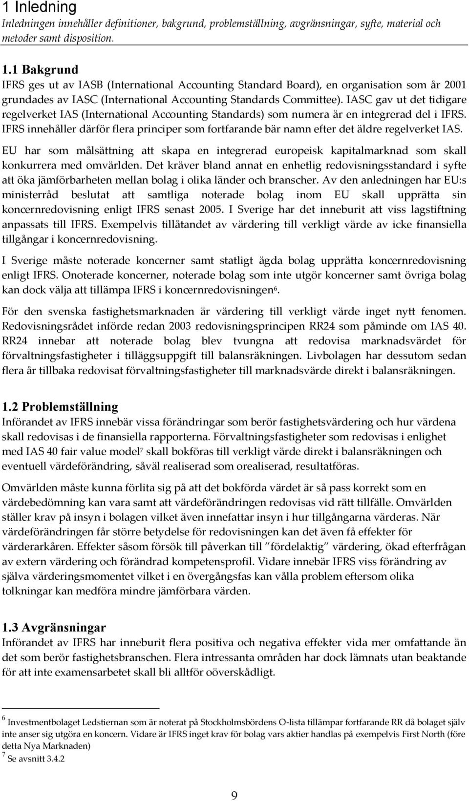 IASC gav ut det tidigare regelverket IAS (International Accounting Standards) som numera är en integrerad del i IFRS.