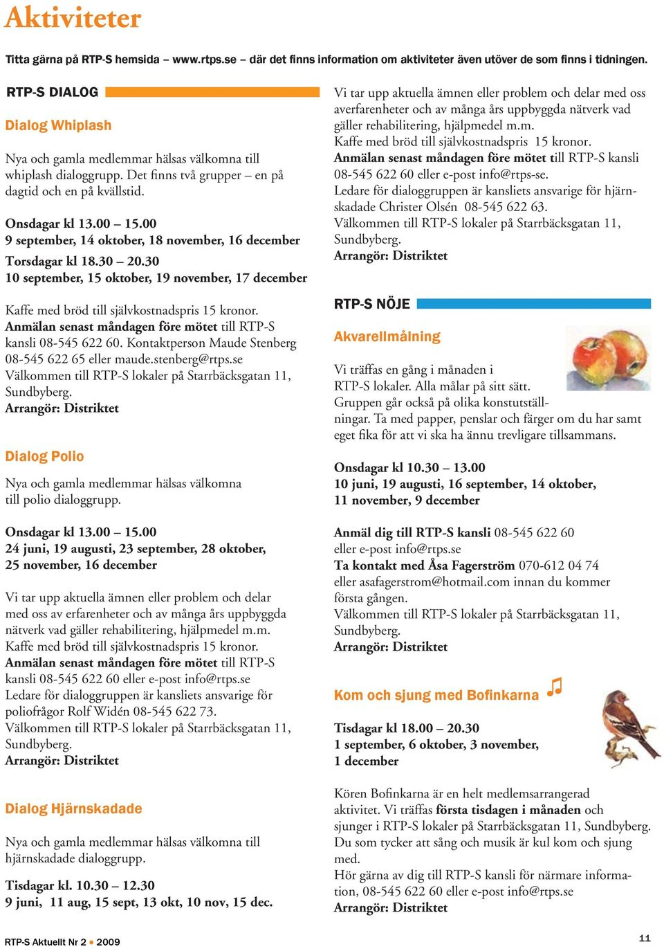 00 9 september, 14 oktober, 18 november, 16 december Torsdagar kl 18.30 20.30 10 september, 15 oktober, 19 november, 17 december Kaffe med bröd till självkostnadspris 15 kronor.