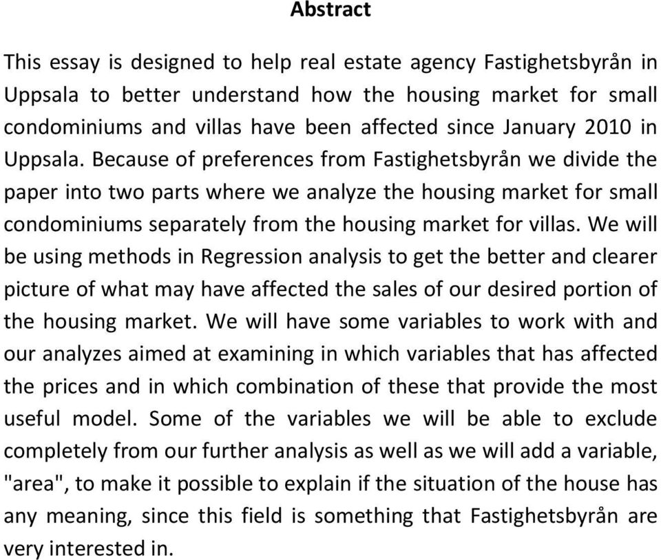 Because of preferences from Fastighetsbyrån we divide the paper into two parts where we analyze the housing market for small condominiums separately from the housing market for villas.