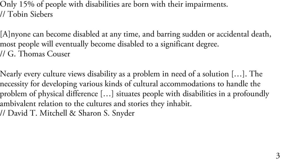 significant degree. // G. Thomas Couser Nearly every culture views disability as a problem in need of a solution [ ].