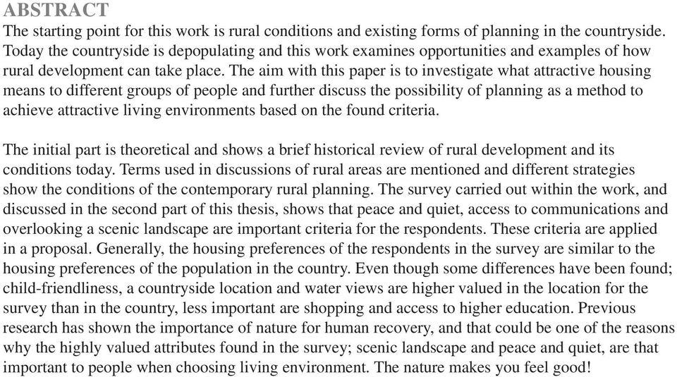 The aim with this paper is to investigate what attractive housing means to different groups of people and further discuss the possibility of planning as a method to achieve attractive living