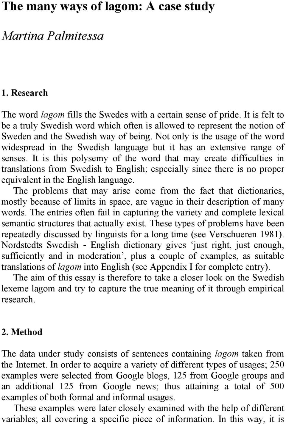 Not only is the usage of the word widespread in the Swedish language but it has an extensive range of senses.
