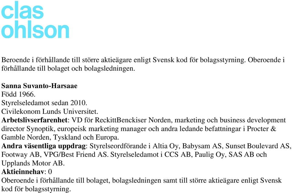 Arbetslivserfarenhet: VD för ReckittBenckiser Norden, marketing och business development director Synoptik, europeisk marketing manager och andra ledande