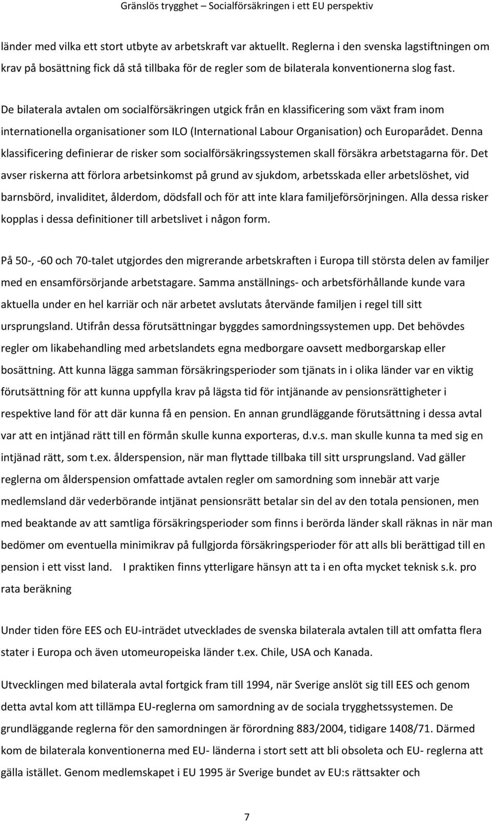 De bilaterala avtalen om socialförsäkringen utgick från en klassificering som växt fram inom internationella organisationer som ILO (International Labour Organisation) och Europarådet.