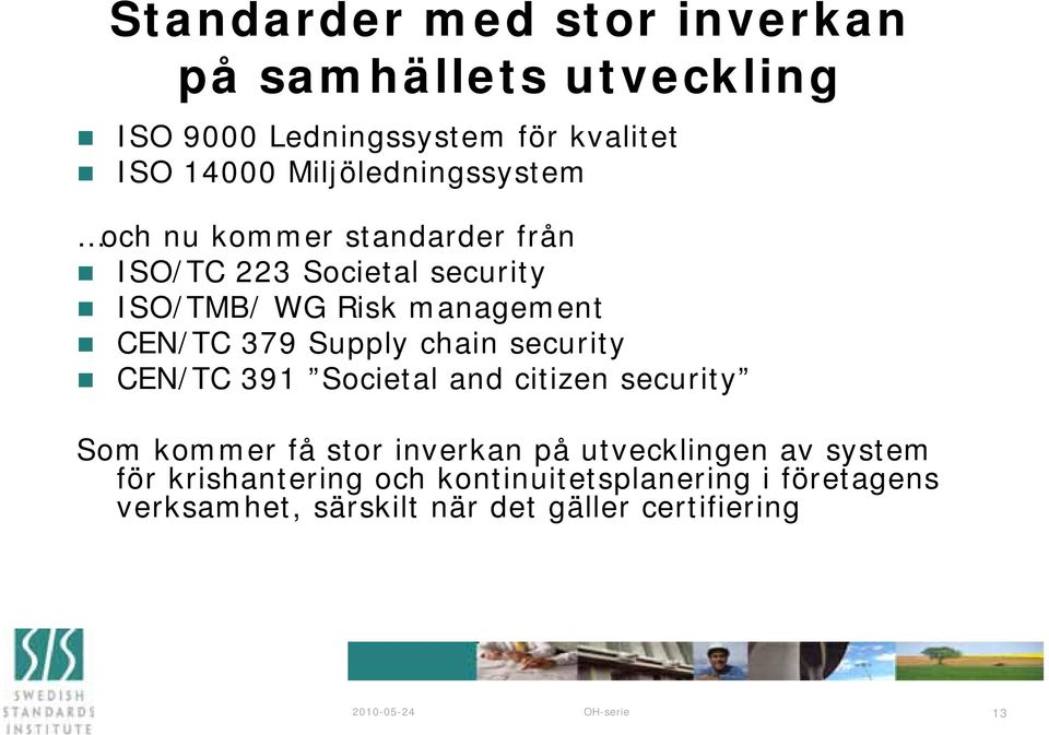 CEN/TC 379 Supply chain security CEN/TC 391 Societal and citizen security Som kommer få stor inverkan på