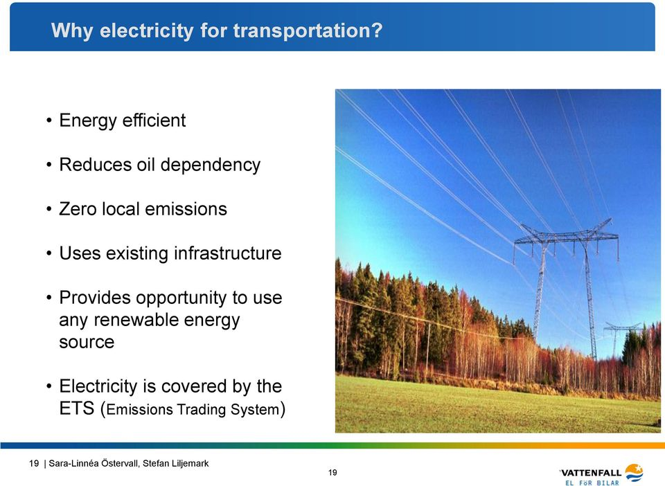 existing infrastructure Provides opportunity to use any renewable