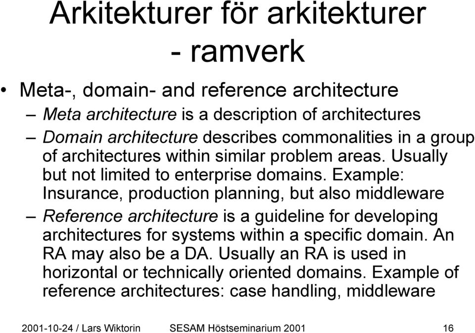 Example: Insurance, production planning, but also middleware Reference architecture is a guideline for developing architectures for systems within a