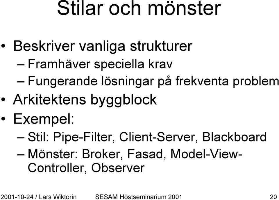 Pipe-Filter, Client-Server, Blackboard Mönster: Broker, Fasad,