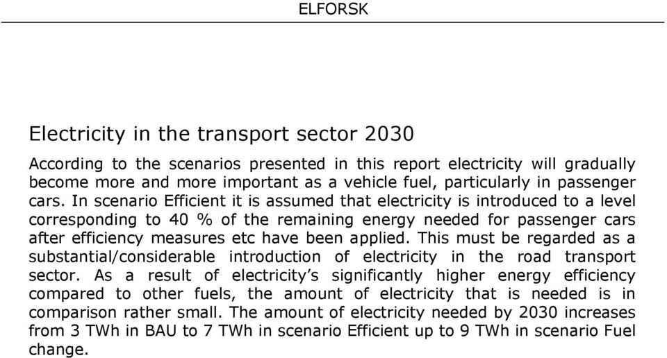 In scenario Efficient it is assumed that electricity is introduced to a level corresponding to 40 % of the remaining energy needed for passenger cars after efficiency measures etc have been applied.