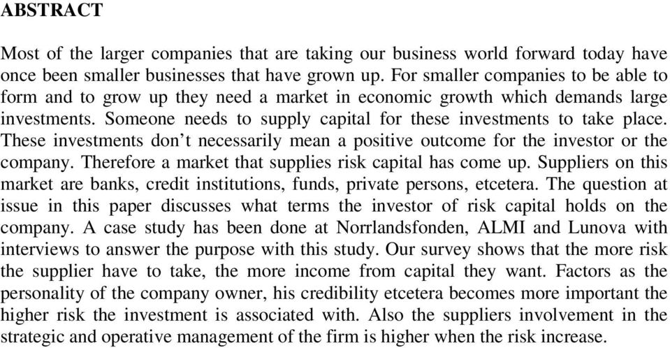 These investments don t necessarily mean a positive outcome for the investor or the company. Therefore a market that supplies risk capital has come up.