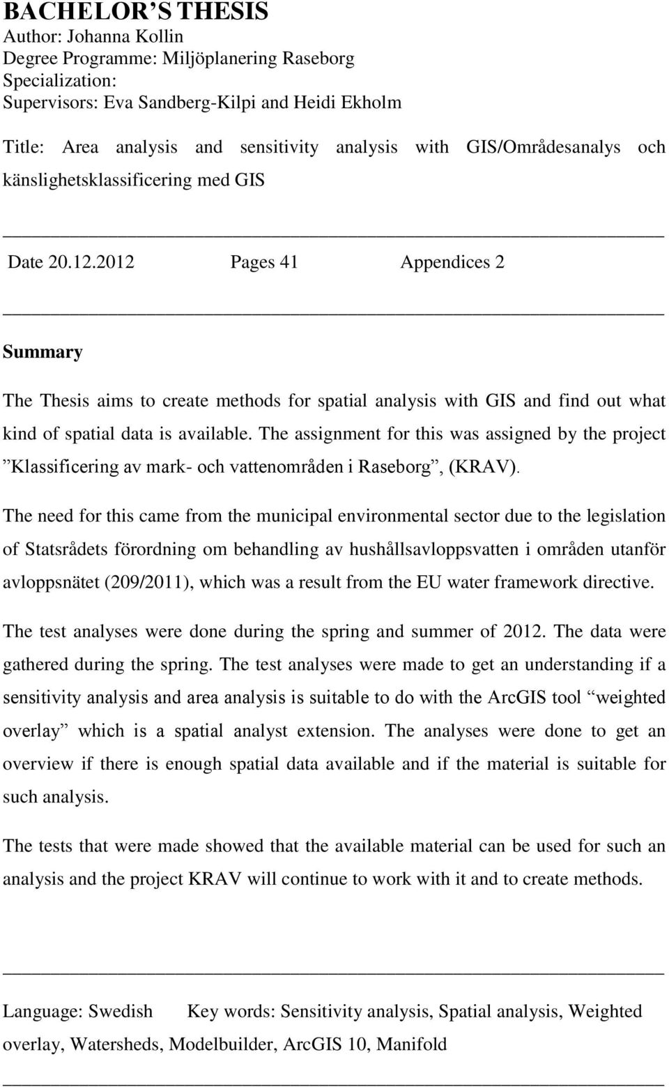 2012 Pages 41 Appendices 2 Summary The Thesis aims to create methods for spatial analysis with GIS and find out what kind of spatial data is available.