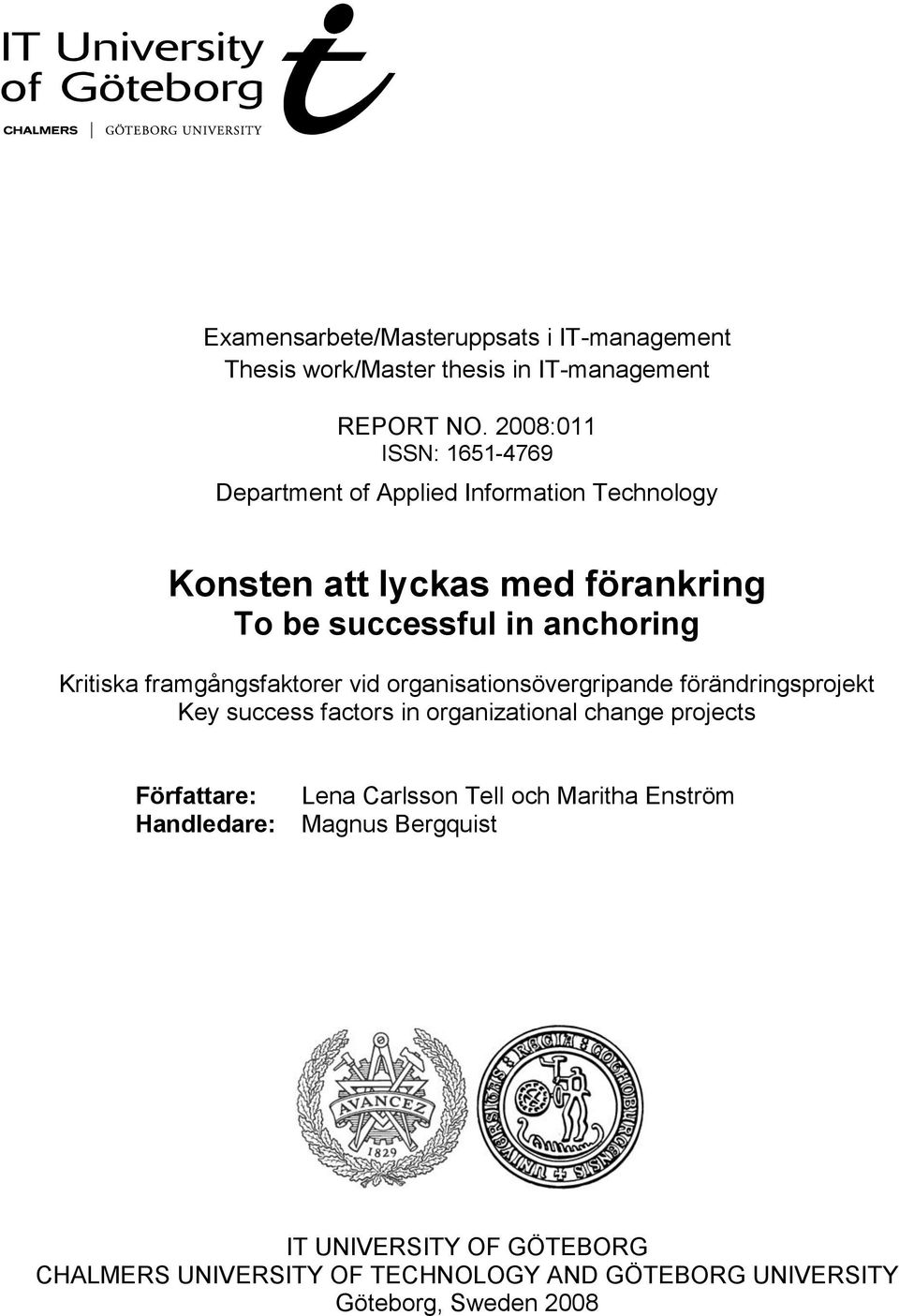Kritiska framgångsfaktorer vid organisationsövergripande förändringsprojekt Key success factors in organizational change projects
