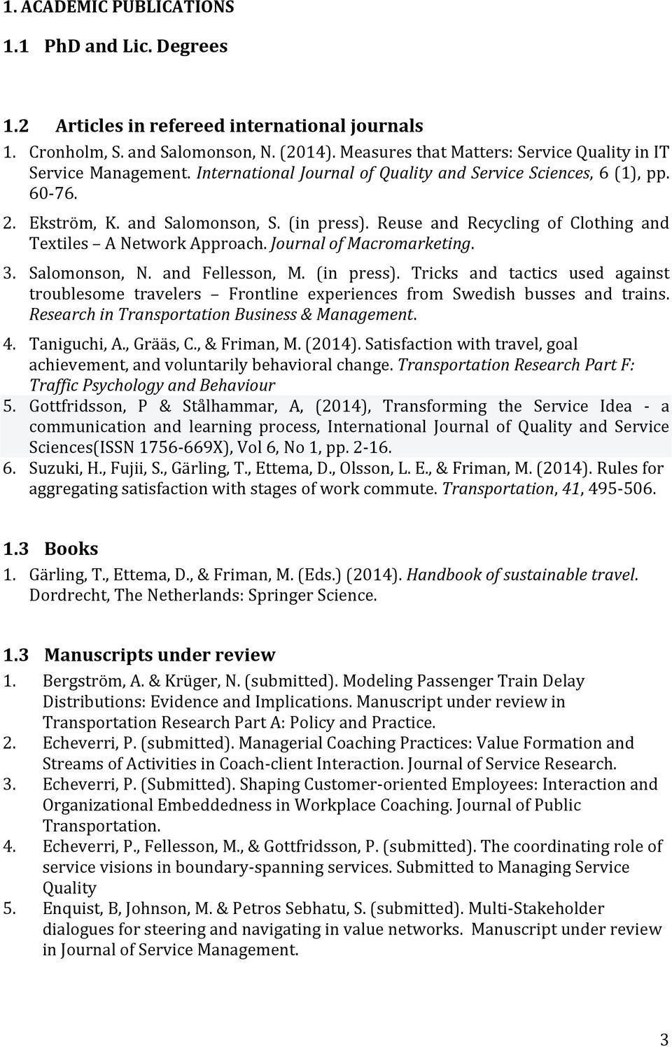 Reuse and Recycling of Clothing and Textiles A Network Approach. Journal of Macromarketing. 3. Salomonson, N. and Fellesson, M. (in press).