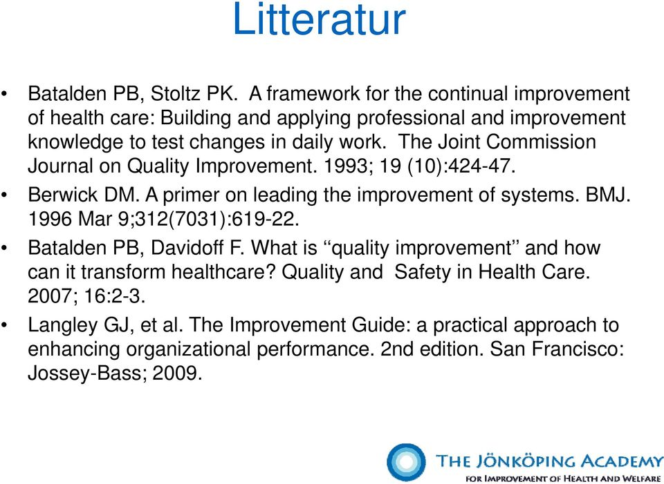 The Joint Commission Journal on Quality Improvement. 1993; 19 (10):424-47. Berwick DM. A primer on leading the improvement of systems. BMJ.