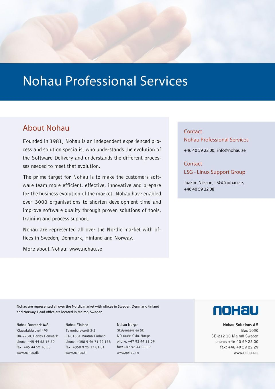 Nohau have enabled over 3000 organisations to shorten development time and improve software quality through proven solutions of tools, training and process support.