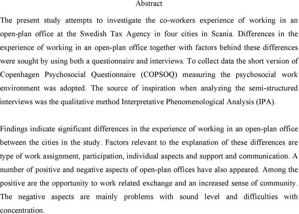 To collect data the short version of Copenhagen Psychosocial Questionnaire (COPSOQ) measuring the psychosocial work environment was adopted.