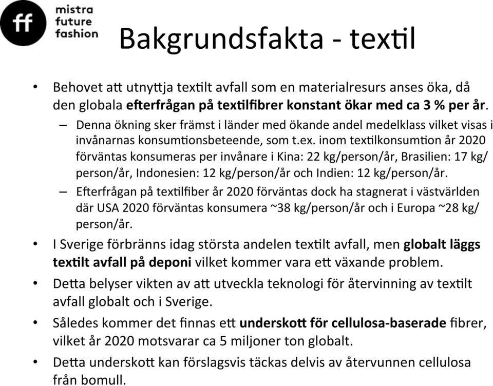 inom tex&lkonsum&on år 2020 förväntas konsumeras per invånare i Kina: 22 kg/person/år, Brasilien: 17 kg/ person/år, Indonesien: 12 kg/person/år och Indien: 12 kg/person/år.