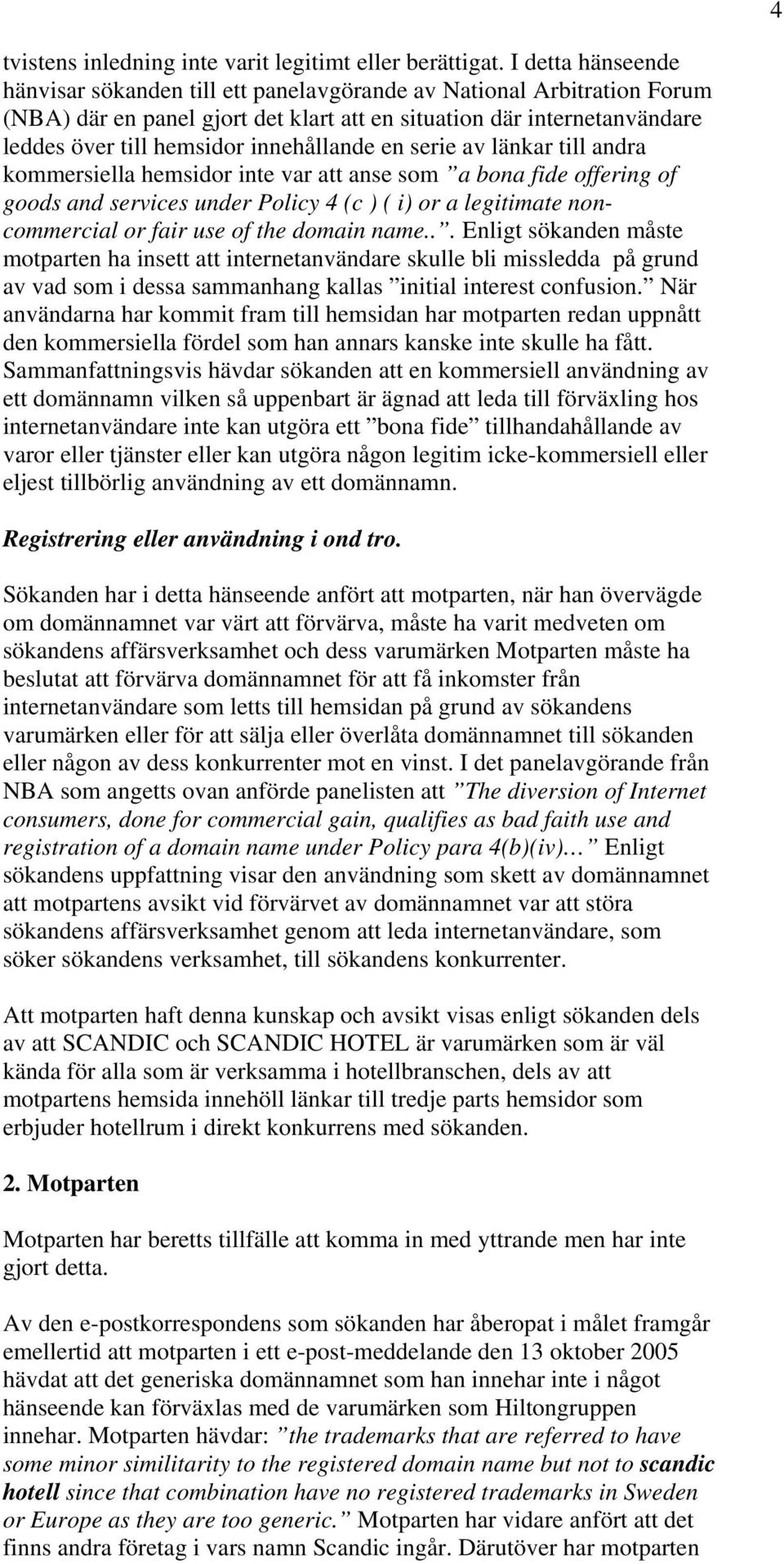innehållande en serie av länkar till andra kommersiella hemsidor inte var att anse som a bona fide offering of goods and services under Policy 4 (c ) ( i) or a legitimate noncommercial or fair use of