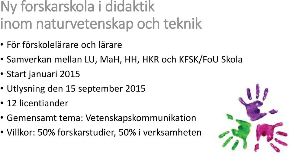 Skola Start januari 2015 Utlysning den 15 september 2015 12 licentiander
