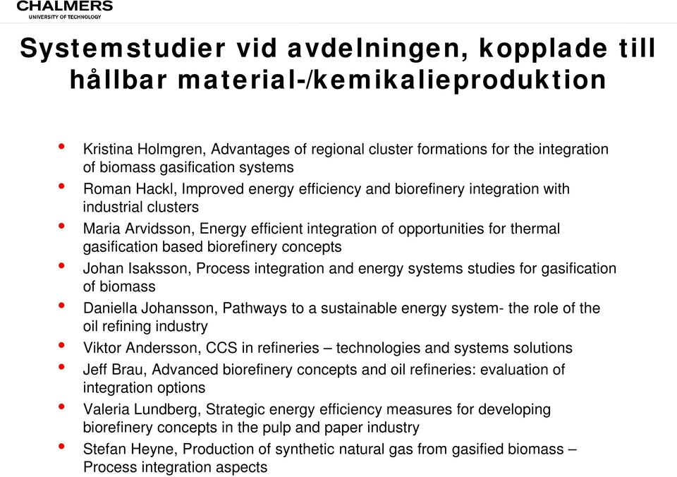 concepts Johan Isaksson, Process integration and energy systems studies for gasification of biomass Daniella Johansson, Pathways to a sustainable energy system- the role of the oil refining industry