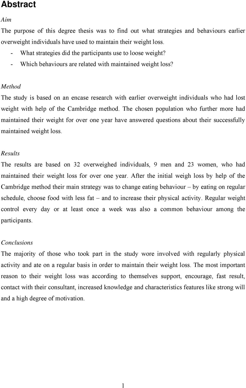 Method The study is based on an encase research with earlier overweight individuals who had lost weight with help of the Cambridge method.