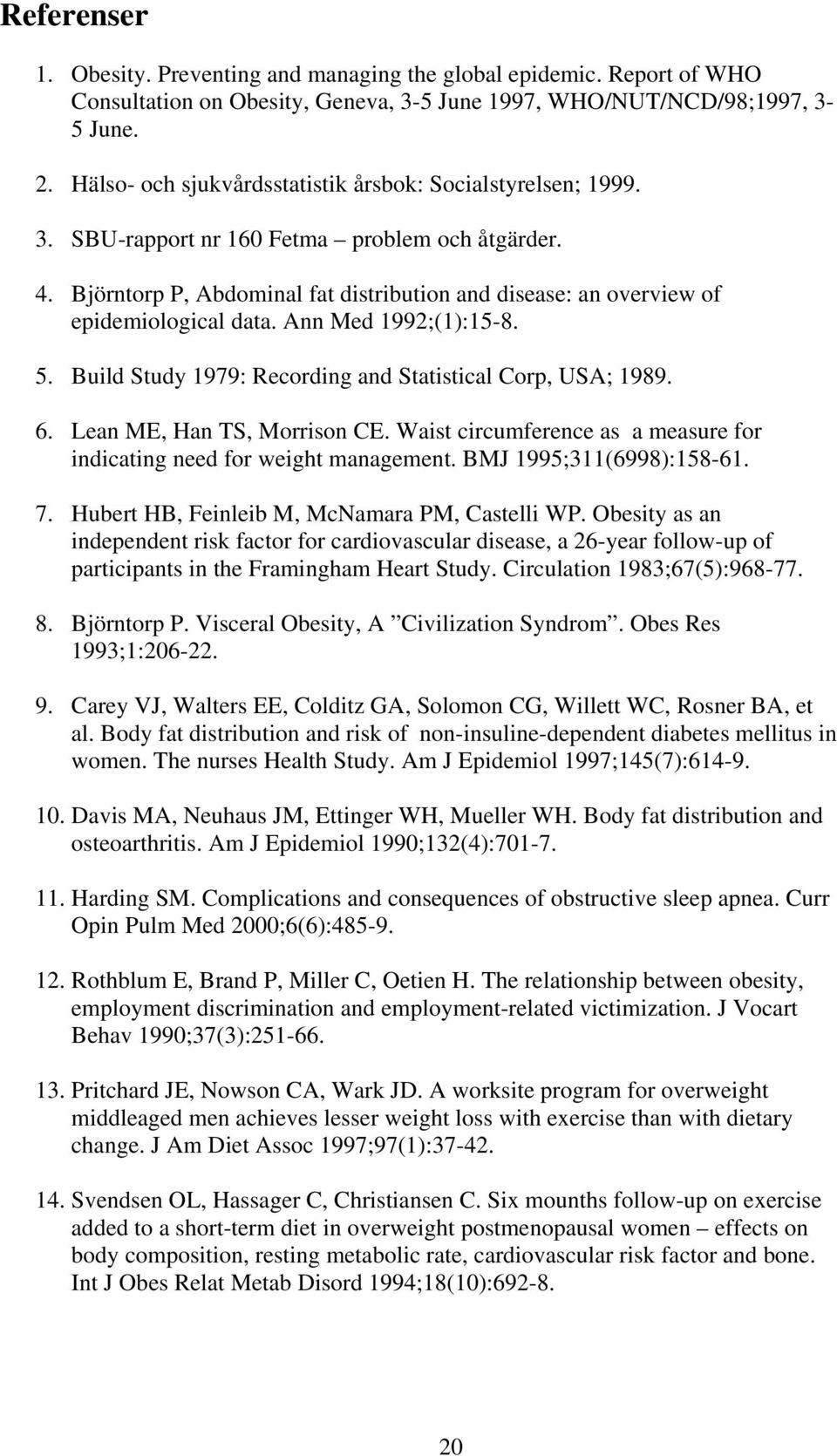 Björntorp P, Abdominal fat distribution and disease: an overview of epidemiological data. Ann Med 1992;(1):15-8. 5. Build Study 1979: Recording and Statistical Corp, USA; 1989. 6.