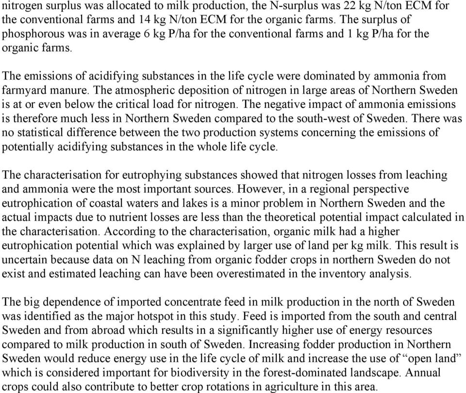 The emissions of acidifying substances in the life cycle were dominated by ammonia from farmyard manure.