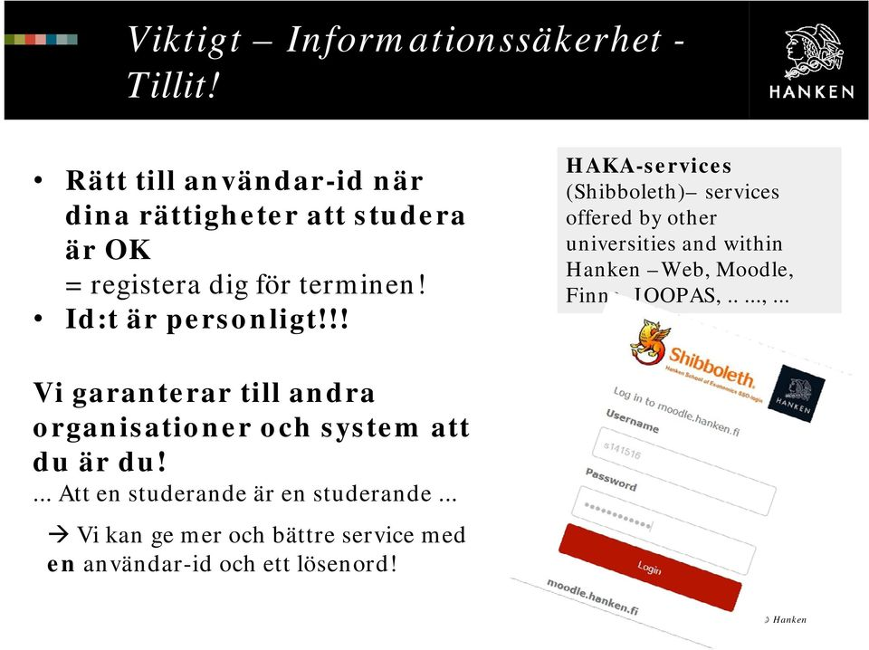 !! HAKA-services (Shibboleth) services offered by other universities and within Hanken Web, Moodle, Finna,