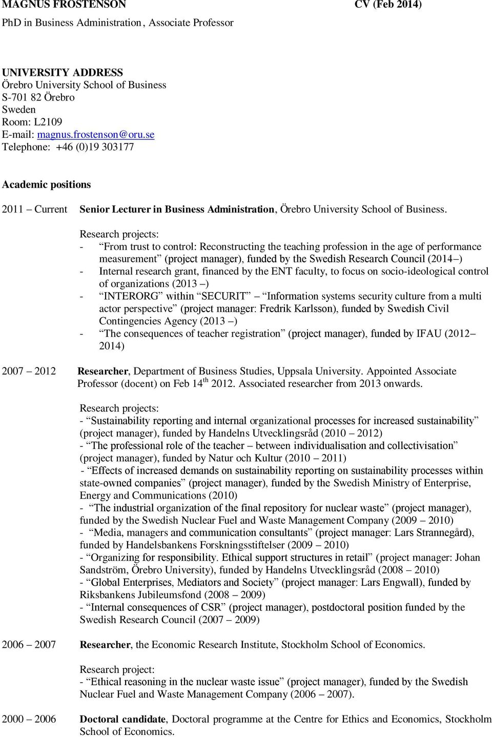 Research projects: - From trust to control: Reconstructing the teaching profession in the age of performance measurement (project manager), funded by the Swedish Research Council (2014 ) - Internal