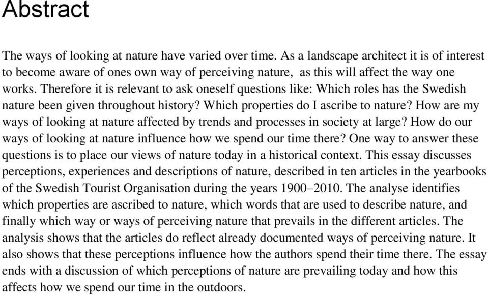 How are my ways of looking at nature affected by trends and processes in society at large? How do our ways of looking at nature influence how we spend our time there?