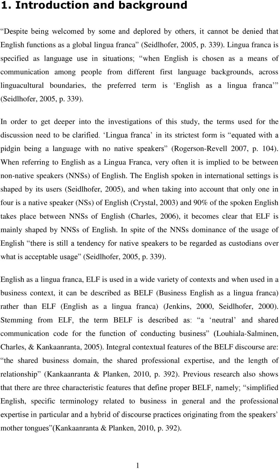 the preferred term is English as a lingua franca (Seidlhofer, 2005, p. 339). In order to get deeper into the investigations of this study, the terms used for the discussion need to be clarified.